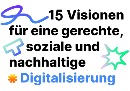 15 Visionen für eine gerechte soziale und nachhaltige Digitalisierung